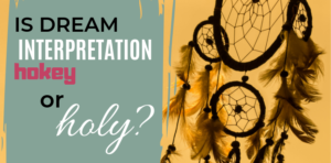 Is dream interpretation hokey or holy? - dreamcatcher